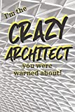 I'm the CRAZY ARCHITECT you were warned about!: Gift notebook for friends, kids, boy, girl, man, woman, girlfriend, boyfriend, partner, spouse or co-worker