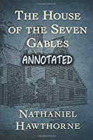 The House of the Seven Gables annotated and illustrated