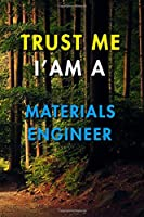 Trust Me I'm A Materials Engineer: Blank Lined Journal Notebook, Size 6x9, 120 Pages, Awesome Gift For Materials Engineers: Soft Cover, Matte Finish, Journal For Daily Goals, To Do List, Remind Me