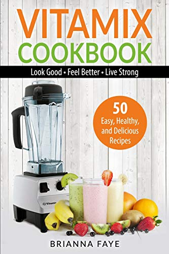 Vitamix Cookbook: 50 Easy, Hea...