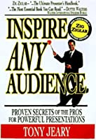 Inspire Any Audience: Proven Secrets of the Pros for Powerful Presentations