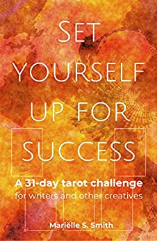 Set Yourself Up for Success: A 31-Day Tarot Challenge for Writers and Other Creatives (Creative Tarot Book 4) by [Smith, Mariëlle S.]