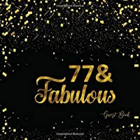 77 & Fabulous: Seventy Seven Guest Book Message Log Keepsake Memory Book To For Family Friends To Write In For Comments Advice And Wishes