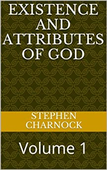 Existence and Attributes of God: Volume 1 by [Charnock, Stephen]