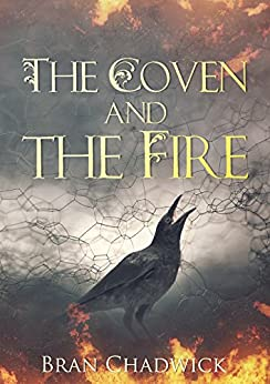The Coven and the Fire (The Crow Chronicles Book 1) by [Chadwick, Bran]