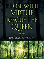 Those with Virtue Rescue the Queen
