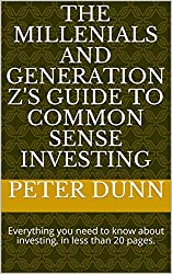 The Millenials and Generation Z's Guide to Common Sense Investing : Everything you need to know about investing, in less than 20 pages.  (Investor  Book 1) (English Edition)