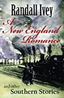 A New England Romance: And Other Southern Stories