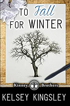 To Fall for Winter (Kinney Brothers Book 2) by [Kingsley, Kelsey]