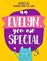 Evelyn, you are special. Personalized coloring book for girls: Positive things your kids need to hear