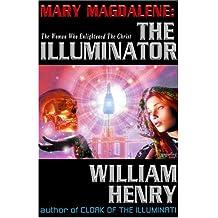 Mary Magdalene: the Illuminator: The Woman Who Enlightened Christ: The Woman Who Enlightened the Christ
