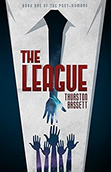 The League (The Post-Humans Book 1) by [Bassett, Thurston]