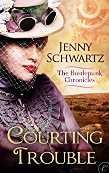 Courting Trouble (The Bustlepunk Chronicles) by [Schwartz, Jenny]