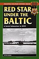 Red Star Under the Baltic: A Soviet Submariner in World War II (Stackpole Military History)