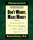 Don't Worry, Make Money: Spiritual & Practical Ways to Create Abundance andMore Fun in Your Life