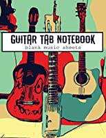 Guitar Tab Notebook: Blank Sheet Music for Songwriters, Musicians, and Theory Students with 100 Large Sheets 8.5 x 11 inches