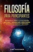 Filosofía para principiantes: Introducción a la filosofía - historia y significado, direcciones filosóficas básicas y métodos