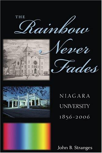 Download The Rainbow Never Fades: Niagara University 1856-2006 0820476250