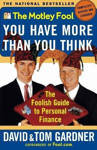 Download The Motley Fool You Have More Than You Think: The Foolish Guide to Personal Finance (Motley Fool Books) 0743201744