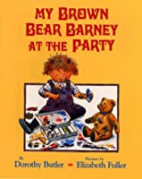 My Brown Bear Barney at the Party