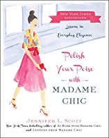 Polish Your Poise with Madame Chic: Lessons in Everyday Elegance