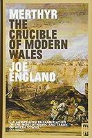 The Crucible of Modern Wales: Merthyr Tydfil 1760-1912