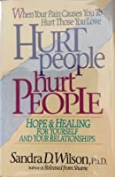 Hurt People Hurt People: Hope & Healing for Yourself and Your Relationships