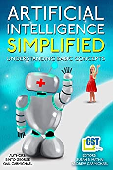Artificial Intelligence Simplified: Understanding Basic Concepts by [George, Binto, Carmichael, Gail]