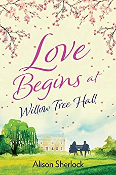 Love Begins at Willow Tree Hall: A warm, witty and heartwarming read (The Willow Tree Hall Series Book 1) by [Sherlock, Alison]