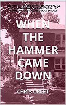 When the Hammer Came Down: The Murder of the Bryan Harvey Family and a Meditation on Fame, the Music Industry, and the American Dream by [Orlet, Chris]