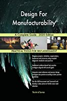 Design For Manufacturability A Complete Guide - 2020 Edition