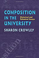 Composition in the University: Historical and Polemical Essays (Pittsburgh Series in Composition, Literacy and Culture)
