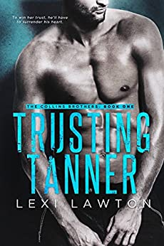 Trusting Tanner (The Collins Brothers) by [Lawton, Lexi]