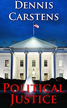 Political Justice (A Marc Kadella Legal Mystery Book 7) by [Carstens, Dennis]