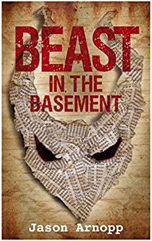 Beast In The Basement: a psychological thriller with a kick like a mule by [Arnopp, Jason]