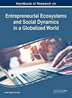 Handbook of Research on Entrepreneurial Ecosystems and Social Dynamics in a Globalized World (Advances in Business Strategy and Competitive Advantage)