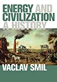 Energy and Civilization: A History (MIT Press)[Kindle版]