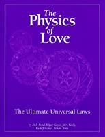 The Physics of Love: The Ultimate Universal Laws