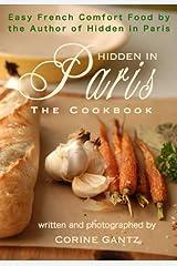 Hidden in Paris -- The Cookbook Kindle Edition