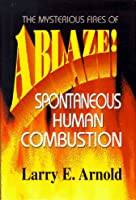 Ablaze!: The Mysterious Fires of Spontaneous Human Combustion