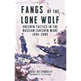 Fangs of the Lone Wolf: Chechen Tactics in the Russian-Chechen Wars 1994-2009: Chechen Tactics in the Russian-Chechen War 199