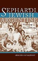 Sephardi, Jewish, Argentine: Community and National Identity, 1880-1960 (Indiana Series in Sephardi and Mizrahi Studies)