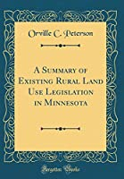 A Summary of Existing Rural Land Use Legislation in Minnesota (Classic Reprint)