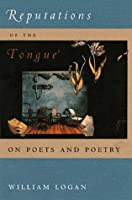 Reputations of the Tongue: On Poets and Poetry