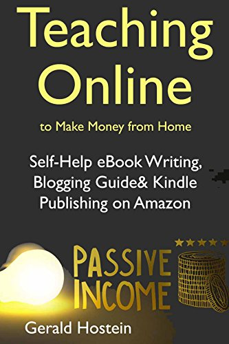 Teaching Online to Make Money from Home : Self-Help eBook Writing, Blogging Guide  & Kindle Publishing on Amazon (English Edition)