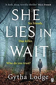 She Lies in Wait: Six friends. One killer. Who do you trust? by [Lodge, Gytha]