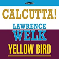 Calcutta! / Yellow Bird by Lawrence Welk (2011-11-07)