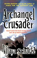 Archangel Crusader: Good and Evil Have Many Faces, Not All of Them Human