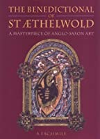 The Benedictional of st Aethelwold: A Masterpeice of Anglo-Saxon Art