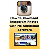 How to Download Instagram Photos with no Additional Software: Learn how you can easily download any Instagram photo with no additional software (English Edition)